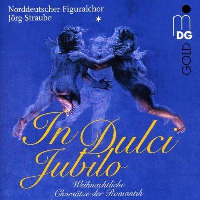 In Dulci Jubilo: Weihnachtliche Chorsätze der Romantik
